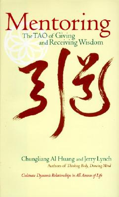 Mentoring: The Tao of Giving and Receiving Wisdom - Huang, Chungliang Al, and Lynch, Jerry, Ph.D., and Huang, Al Chung-Liang