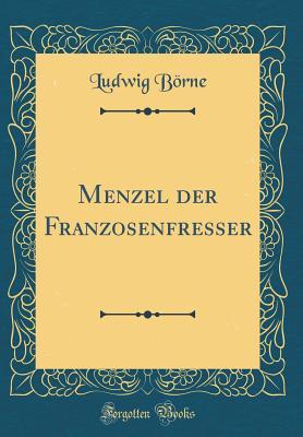 Menzel Der Franzosenfresser (Classic Reprint) - Borne, Ludwig