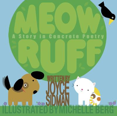 Meow Ruff: A Story in Concrete Poetry - Sidman, Joyce, and Berg, Michelle (Illustrator)