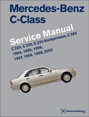 Mercedes-Benz C-Class Service Manual: 1994-2000: (W202) C 220, C 230, C 230 Kompressor, C 280, 1994, 1995, 1996, 1997, 1998, 1999, 2000 - Bentley, Robert