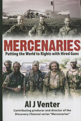 Mercenaries: Putting the World to Rights with Hired Guns - Venter, Al J