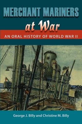 Merchant Mariners at War: An Oral History of World War II - Billy, George J, and Billy, Christine M, and Bradford, James C (Foreword by)