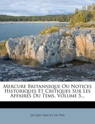 Mercure Britannique Ou Notices Historiques Et Critiques Sur Les Affaires Du Tems, Volume 2... - Jacques Mallet Du Pan (Creator)