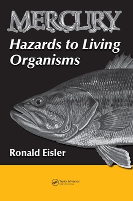 Mercury Hazards to Living Organisms - Eisler, Ronald