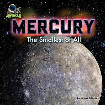 Mercury: The Smallest of All - Glaser, Chaya