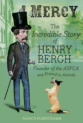 Mercy: The Incredible Story of Henry Bergh, Founder of the ASPCA and Friend to Animals - Furstinger, Nancy