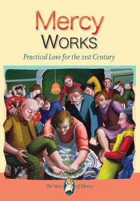 Mercy Works: Practical Love for the 21st Century - Shea, Mark P.