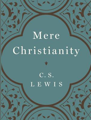 Mere Christianity - Lewis, C S, and Gresham, Douglas (Foreword by)