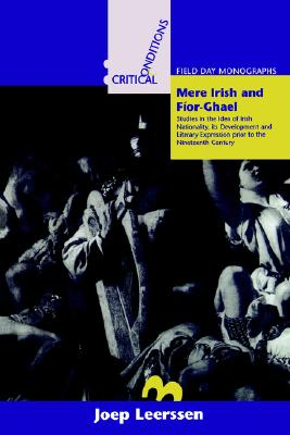 Mere Irish and Fior-Ghael: Studies in the Idea of Irish Nationality, Its Development and Literary Expression Prior to the Nineteenth Century - Leerssen, Joep