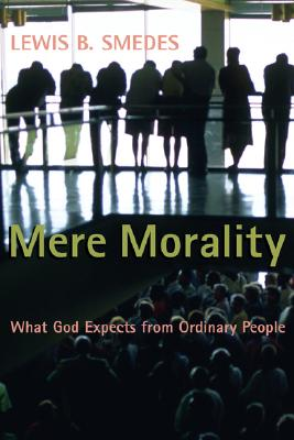 Mere Morality: What God Expects from Ordinary People - Smedes, Lewis B