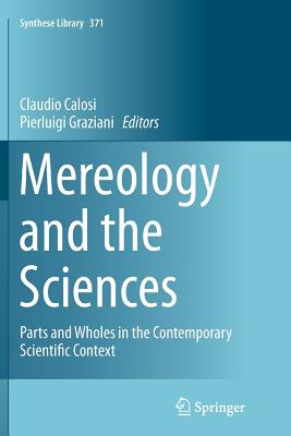 Mereology and the Sciences: Parts and Wholes in the Contemporary Scientific Context - Calosi, Claudio (Editor)