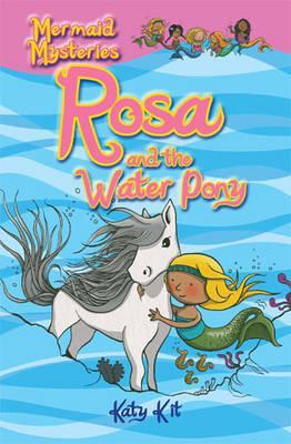 Mermaid Mysteries: Rosa and the Water Pony - Kit, Katy
