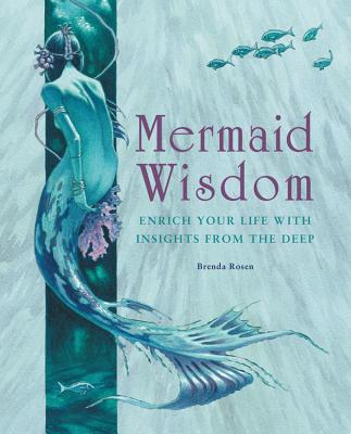 Mermaid Wisdom: Enrich Your Life with Insights from the Deep - Rosen, Brenda