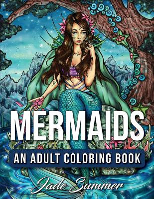 Mermaids: An Adult Coloring Book with Mystical Island Goddesses, Tropical Fantasy Landscapes, and Underwater Ocean Scenes - Summer, Jade, and Books, Adult Coloring