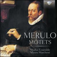 Merulo: Motets - Antonio Orsini (tenor); Diego Procoli (tenor); Enrico Correggia (bass); Enrico Torre (vocals); Federico Tollis (organ);...