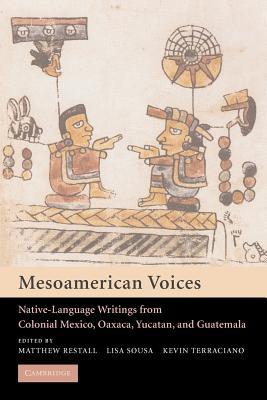 Mesoamerican Voices: Native Language Writings from Colonial Mexico, Yucatan, and Guatemala - Restall, Matthew (Editor), and Sousa, Lisa (Editor), and Terraciano, Kevin (Editor)