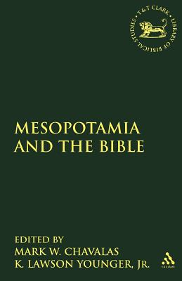 Mesopotamia and the Bible - Chavalas, Mark W, Dr. (Editor)