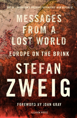Messages from a Lost World: Europe on the Brink - Zweig, Stefan, and Stone, Will (Translated by), and Gray, John (Foreword by)