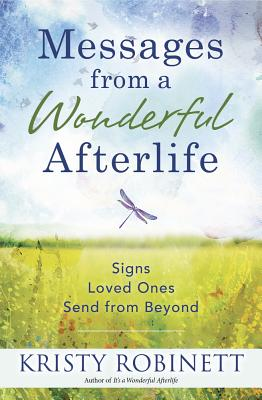 Messages from a Wonderful Afterlife: Signs Loved Ones Send from Beyond - Robinett, Kristy