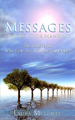 Messages of Truth for Mankind: The Truth of Who You Are Will Set You Free! - McGinty, Laura