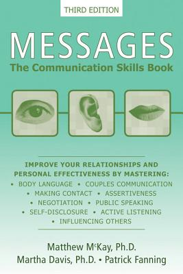 Messages: The Communication Skills Book - McKay, Matthew, Dr., PhD, and Davis, Martha, Professor, PhD, and Fanning, Patrick