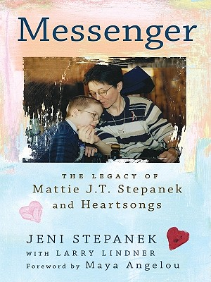 Messenger: The Legacy of Mattie J. T. Stepanek and Heartsongs - Stepanek, Jeni