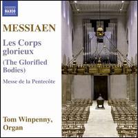 Messiaen: Les Corps glorieux (The Glorified Bodies); Messe de la Pentecôte - Tom Winpenny (organ)