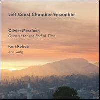 Messiaen: Quartet for the End of Time; Kurt Rohde: One Wing - Anna Presler (violin); Eric Zivian (piano); Jerome Simas (clarinet); Left Coast Chamber Ensemble; Tanya Tomkins (cello)