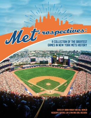 Met-Rospectives: A Collection of the Greatest Games in New York Mets History - Wright, Brian (Editor), and Nowlin, Bill (Editor)