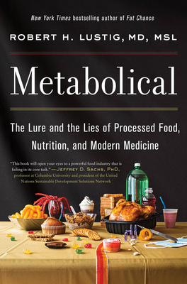 Metabolical: The Lure and the Lies of Processed Food, Nutrition, and Modern Medicine - Lustig, Robert H
