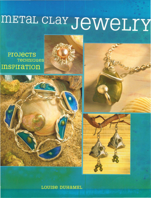 Metal Clay Jewelry - Duhamel, Louise