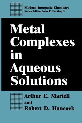 Metal Complexes in Aqueous Solutions - Martell, Arthur E, and Hancock, Robert D
