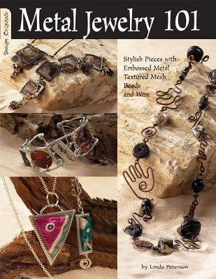Metal Jewelry 101: Stylized Pieces with Embossed Metal, Textured Mesh Beads, and Wire - Peterson, Linda