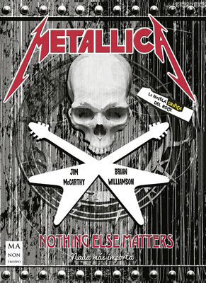 Metallica: Nothing Else Matters - McCarthy, Jim, and Williamson, Brian, Dr.