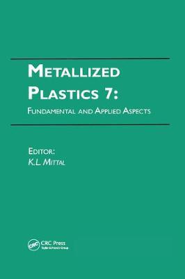 Metallized Plastics 7: Fundamental and Applied Aspects - Mittal, Kash L (Editor)