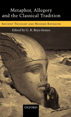 Metaphor, Allegory, and the Classical Tradition: Ancient Thought and Modern Revisions - Boys-Stones, G R (Editor)