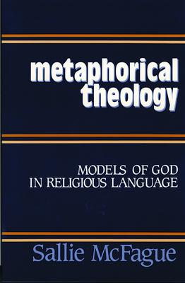 Metaphorical Theology - McFague, Sallie
