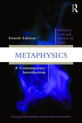 Metaphysics: A Contemporary Introduction - Loux, Michael J., and Crisp, Thomas M.