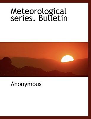 Meteorological Series. Bulletin - Anonymous
