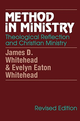 Method in Ministry: Theological Reflection and Christian Ministry (Revised) - Whitehead, James D, and Whitehead, Evelyn Eaton