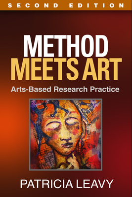Method Meets Art, Second Edition: Arts-Based Research Practice - Leavy, Patricia, PhD