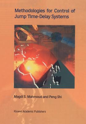 Methodologies for Control of Jump Time-Delay Systems - Mahmoud, Magdi S., and Shi, Peng