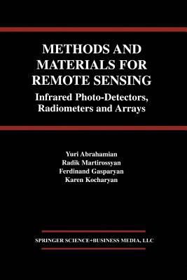 Methods and Materials for Remote Sensing: Infrared Photo-Detectors, Radiometers and Arrays - Abrahamian, Yuri, and Martirossyan, Radik, and Gasparyan, Ferdinand