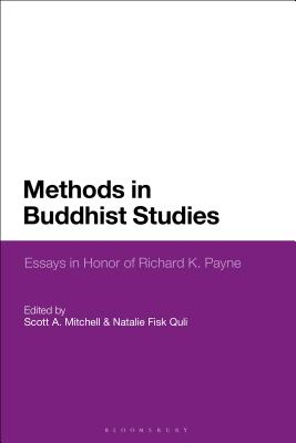 Methods in Buddhist Studies: Essays in Honor of Richard K. Payne - Mitchell, Scott A (Editor), and Quli, Natalie Fisk (Editor)