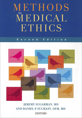 Methods in Medical Ethics - Sugarman, Jeremy, M.D. (Editor), and Sulmasy, Daniel P, O.F.M., M.D. (Editor)