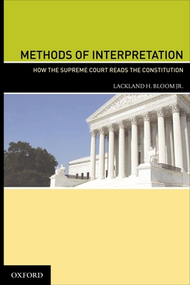 Methods of Interpretation: How the Supreme Court Reads the Constitution - Bloom, Lackland H