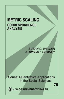 Metric Scaling: Correspondence Analysis - Weller, Susan C, Dr., and Lewis-Beck, Michael S Professor (Introduction by), and Romney, A
