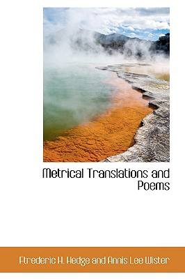 Metrical Translations and Poems - H Hedge and Annis Lee Wister, Ftreder