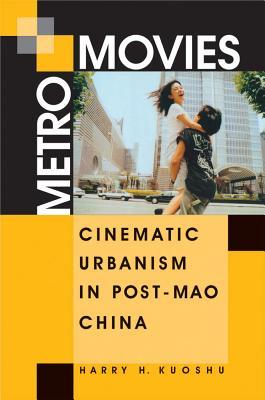 Metro Movies: Cinematic Urbanism in Post-mao China - Kuoshu, Harry H.