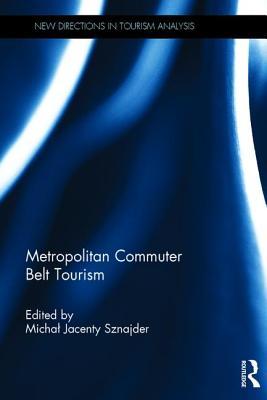 Metropolitan Commuter Belt Tourism - Sznajder, Michal Jacenty (Editor)